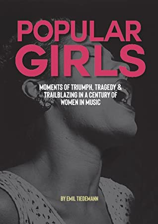 Popular Girls: Moments of Triumph, Tragedy and Trailblazing in a Century of Women in Music