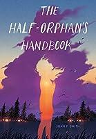 The Half-Orphan's Handbook