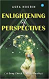 Enlightening Of Perspectives - (A Deep Check Towards Reality)