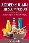 Added Sugars-The Slow Poison by Srividya Bhaskara