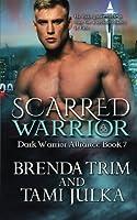 Scarred Warrior: Dark Warrior Alliance Book 7 (Volume 7)