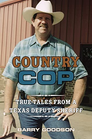 Country Cop: True Tales from a Texas Deputy Sheriff (North Texas Crime and Criminal Justice Series Book 11)