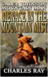 Caleb Johnson: Mountain Man: Menace In The Mountain Mist: A Frontier Western Adventure (A Mountain Life Western Adventure Book 2)