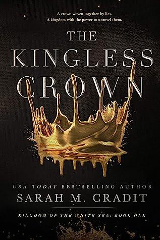 The Kingless Crown (Kingdom of the White Sea, #1)