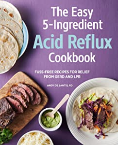 Easy 5-Ingredient Acid Reflux Cookbook: Fuss-free Recipes for Relief from GERD and LPR