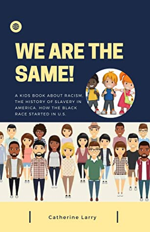 WE ARE THE SAME!: A kids book about Racism, the history of slavery in America. How the black race started in U.S.