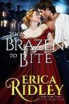 Too Brazen to Bite by Erica Ridley