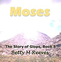 Moses: The Story of Glops, Book 5