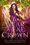 To Wear a Fae Crown (The Fair Isle Trilogy, #2)