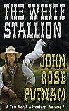 The White Stallion (A Tom Marsh Adventure - Volume 7)