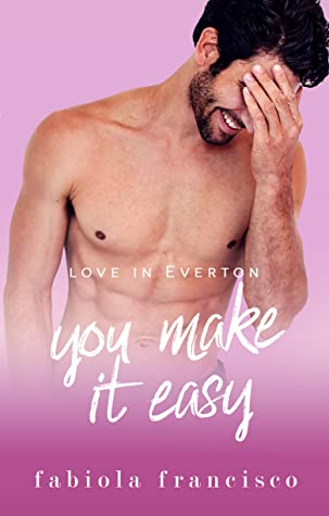 You Make It Easy (Love in Everton, #5)