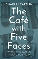 The Café with Five Faces: What the Walls Heard 2018-2019