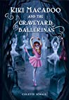 Kiki MacAdoo and the Graveyard Ballerinas