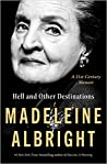 Hell and Other Destinations: A 21st-Century Memoir by Madeleine K. Albright