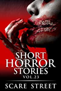 Short Horror Stories Vol. 23: Scary Ghosts, Monsters, Demons, and Hauntings