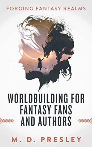 Worldbuilding For Fantasy Fans And Authors (Forging Fantasy Realms #2)