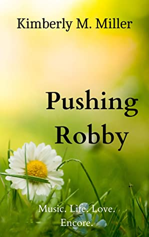 Pushing Robby: An encore of music, life, and love