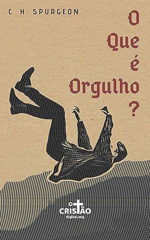 O Que é Orgulho? by C. H. Spurgeon