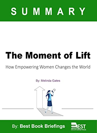 Summary Of The Moment of Lift by Melinda Gates: How Empowering Women Changes the World