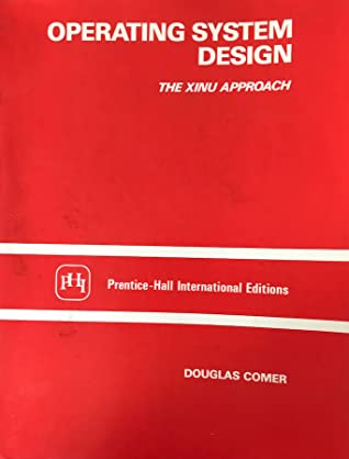 Operating System Design The Xinu Approach Linksys Version By Douglas E Comer