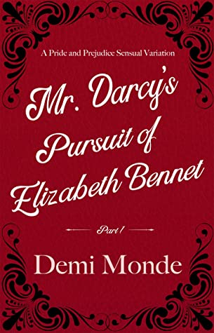 Mr. Darcy's Pursuit of Elizabeth Bennet: Part 1 A Sensual Pride and Prejudice Variation