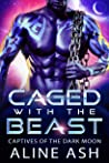 Caged with the Beast (Dark Moon Prisoners, #1)