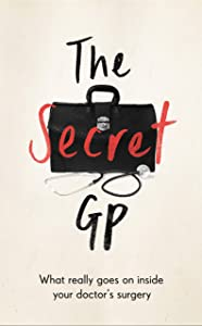 The Secret GP: What Really Goes On Inside Your Doctor's Surgery