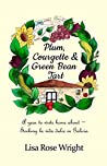 Plum, Courgette & Green Bean Tart: A year to write home about - Seeking la vida dulce in Galicia (Writing Home Book 1)