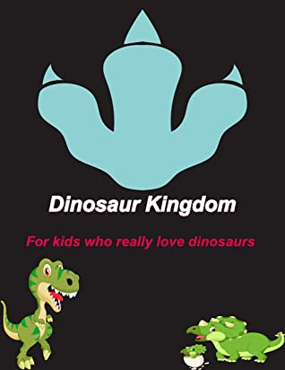 Dinosaur Kingdom: For kids who really love dinosaurs