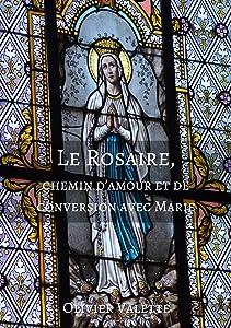 Le Rosaire, chemin d'amour et de conversion avec Marie