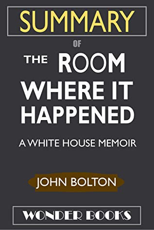 SUMMARY Of The Room Where It Happened: A White House Memoir