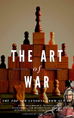 The Top 300 Lessons from Sun Tzu, The Art of War: Book Summary, Insights and Key Excerpts (Dark Psychology, Manipulation Techniques, and Machiavelli Mindset for Hypnosis Mental Conditioning 1)