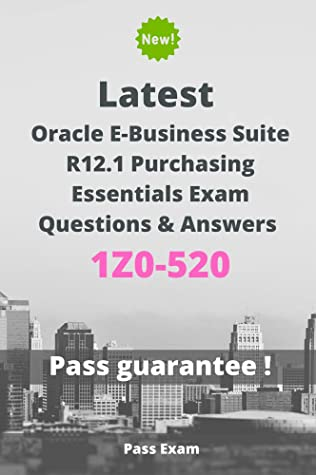 Latest Oracle E-Business Suite R12.1 Purchasing Essentials Exam 1Z0-520 Questions and Answers: Guide for Real Exam