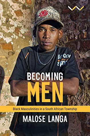 Becoming Men: Black masculinities in a South African township