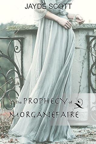 The Prophecy of MorganefairebyJayde Scott