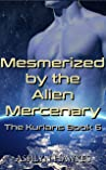 Mesmerized by the Alien Mercenary: An Alien Abduction Romance (The Kurians Book 6)