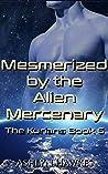 Mesmerized by the Alien Mercenary: An Alien Abduction Romance (The Kurians Book 6)