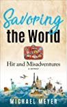 Savoring the World: Hit and Misadventures - a memoir