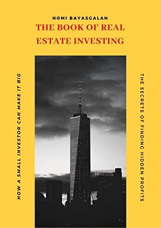 The Book of Real Estate Investing: The Secrets of Finding Hidden Profits Most Investors Miss How a Small Investor Can Make It Big (Real State Investing 2)