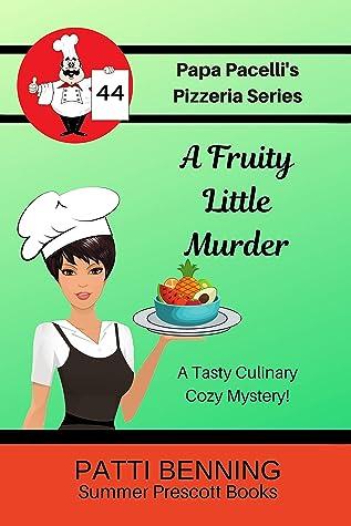 A Fruity Little Murder (Papa Pacelli's Pizzeria Series Book 44)