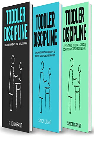 Toddler Discipline: 3 Books in 1 – 20 commandments for Parents + A Guide with Valuable Tips to Nurture Your Child's Developing Mind + Strategies to Raise a Curious, Confident and Responsible Child
