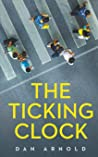 The Ticking Clock by Dan Arnold