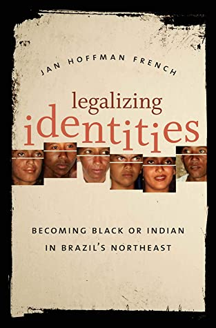 Legalizing Identities: Becoming Black or Indian in Brazil's Northeast (Cultural Studies of the United States)