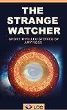 THE STRANGE WATCHER: Someone is always watching (Short thrilled stories Book 1)