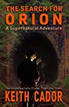 The Search for Orion: A Supernatural Adventure - the Underworld is closer than you think (The Art of Darkness Book 1)
