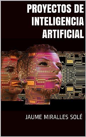 Proyectos de Inteligencia Artificial by Jaume Miralles Solé