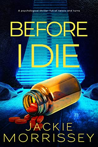 Before I Die: A psychological thriller full of twists and turns by Jackie  Morrissey