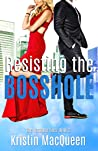 Resisting the Bosshole (The Bosshole Files, #2)