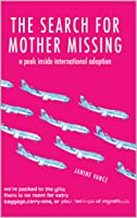 The Search for Mother Missing: A Peek Inside International Adoption (Limited-Edition Book 1)