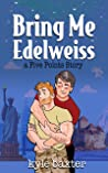 Bring Me Edelweiss (Five Points Stories Book 2)
